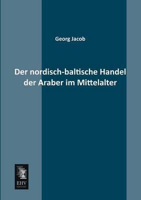 Der Nordisch-Baltische Handel Der Araber Im Mittelalter