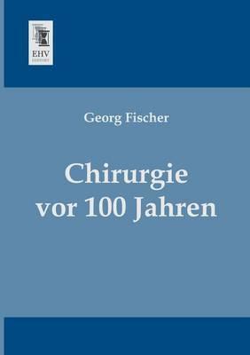 Chirurgie VOR 100 Jahren