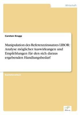 Manipulation Des Referenzzinssatzes Libor: Analyse Moglicher Auswirkungen Und Empfehlungen Fur Den Sich Daraus Ergebenden Handlungsbedarf