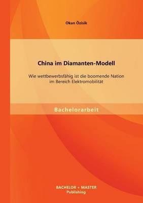 China Im Diamanten-Modell: Wie Wettbewerbsfahig Ist Die Boomende Nation Im Bereich Elektromobilitat