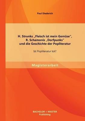 H. Strunks Fleisch Ist Mein Gemuse, R. Schamonis Dorfpunks Und Die Geschichte Der Popliteratur: Ist Popliteratur Tot?