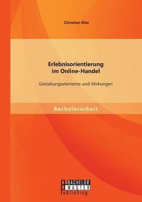 Erlebnisorientierung Im Online-Handel: Gestaltungselemente Und Wirkungen