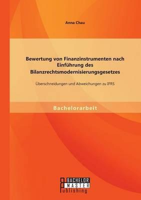 Bewertung Von Finanzinstrumenten Nach Einfuhrung Des Bilanzrechtsmodernisierungsgesetzes: Ubeschneidungen Und Abweichungen Zu Ifrs