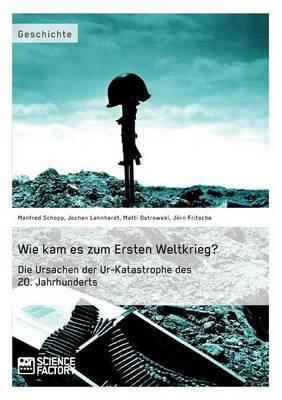 Wie Kam Es Zum Ersten Weltkrieg? Die Ursachen Der Ur-Katastrophe Des 20. Jahrhunderts