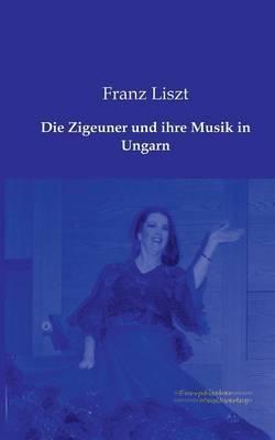 Die Zigeuner Und Ihre Musik in Ungarn
