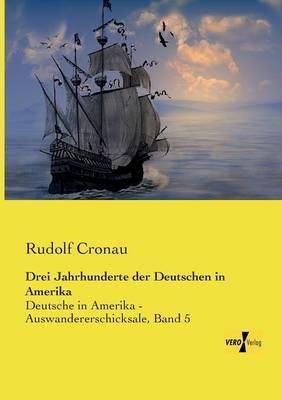 Drei Jahrhunderte Der Deutschen in Amerika