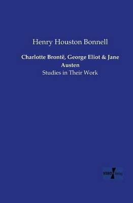 Charlotte Bronte, George Eliot and Jane Austen