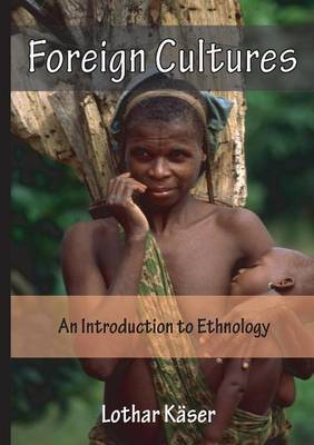 Foreign Cultures: An Introduction to Ethnology for Development Aid Workers and Church Workers Abroad