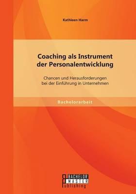 Coaching ALS Instrument Der Personalentwicklung: Chancen Und Herausforderungen Bei Der Einfuhrung in Unternehmen