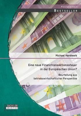 Eine Neue Finanztransaktionssteuer in Der Europaischen Union? Beurteilung Aus Betriebswirtschaftlicher Perspektive