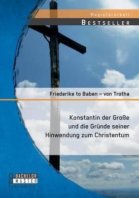 Konstantin Der Grosse Und Die Grunde Seiner Hinwendung Zum Christentum
