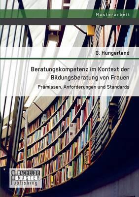 Beratungskompetenz Im Kontext Der Bildungsberatung Von Frauen: Pramissen, Anforderungen Und Standards