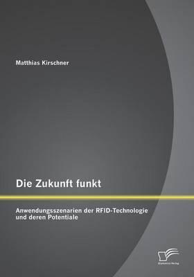 Die Zukunft Funkt: Anwendungsszenarien Der Rfid-Technologie Und Deren Potentiale