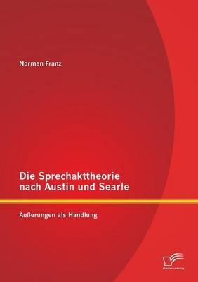 Die Sprechakttheorie Nach Austin Und Searle: Ausserungen ALS Handlung