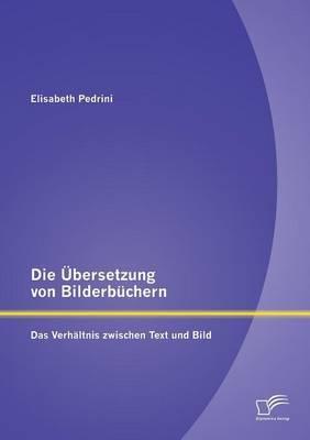 Die Ubersetzung Von Bilderbuchern: Das Verhaltnis Zwischen Text Und Bild