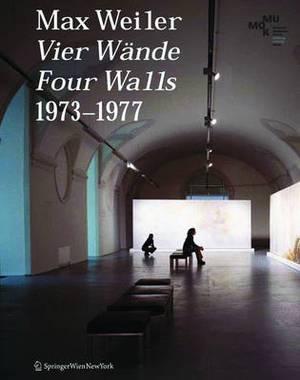 Max Weiler 1910-2001. Vier W�nde / Four Walls 1973-1977