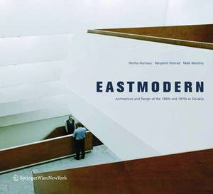 Eastmodern: Architecture and Design of the 1960s and 1970s in Slovakia
