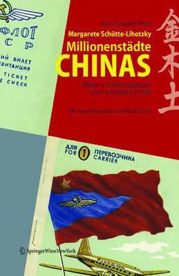 Millionenstadte Chinas: Bilder- Und Reisetagebuch Einer Architektin (1958) Herausgegeben Von Karin Zogmayer Im Auftrag Der Universitat Fur Angewandte Kunst Wien