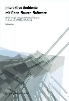 Interaktive Ambiente Mit Open-Source-Software: 3d-Walk-Throughs Und Augmented Reality F�r Architekten Mit Blender 2.43, Dart 3.0 Und Artoolkit 2.72