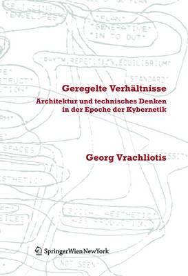 Geregelte Verhaltnisse: Architektur Und Technisches Denken in Der Epoche Der Kybernetik