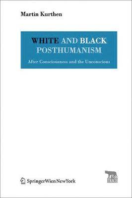 White and Black Posthumanism: After Consciousness and the Unconscious