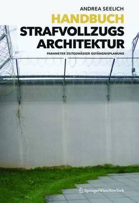 Handbuch Strafvollzugsarchitektur: Parameter Zeitgemaer Gefangnisplanung
