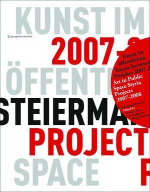 Kunst Im Offentlichen Raum Steiermark. Art in Public Space Styria.: Projekte / Projects 2007-2008
