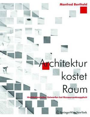Architektur Kostet Raum: Architektonisches Entwerfen Bei Ressourcenknappheit