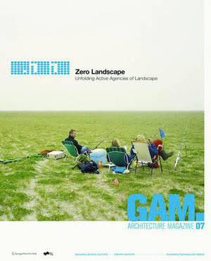 GAM 07. Zero Landscape. Unfolding Active Agencies of Landscape.