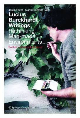 Lucius Burckhardt Writings. Rethinking Man-Made Environments: Politics, Landscape & Design