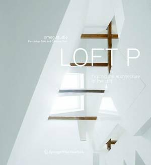 smog studio: LOFT P: Tracing the Architecture of the Loft