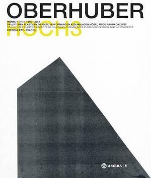 OSWALD OBERHUBER HOCH3. Werke / Works 1945-2012.: Skulpturen - Plastiken - Objekte - Verformungen - Assemblagen - Moebel - Mode - Raumkonzepte / Sculptures - Plastics - Objects - Re-Shapings - Assemblages - Furnitures - Fashion - Spatial Concepts