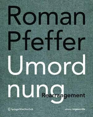 Roman Pfeffer. Umordnung. Rearrangement.