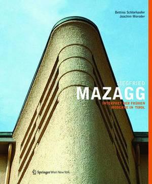 Siegfried Mazagg - Interpret der fruhen Moderne in Tirol