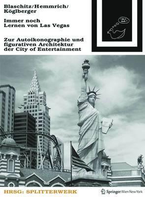 Immer Noch Lernen Von Las Vegas: Zur Autoikonographie Und Figurativen Architektur Der City of Entertainment