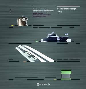 Staatspreis Design 2013: Projekte der Preistragerinnen und Preistrager zum Staatspreis Design & Sonderpreis DesignConcepts * Winning Projects in the Austrian National Design Prize & DesignConcepts Award