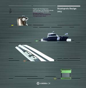 Staatspreis Design 2013: Projekte Der Preistragerinnen Und Preistrager Zum Staatspreis Design & Sonderpreis Designconcepts Winning Projects in the Austrian National Design Prize & Designconcepts Award