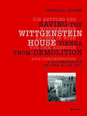 Die Rettung Des Wittgenstein Hauses in Wien VOR Dem Abbruch. Saving the Wittgenstein House Vienna from Demolition: Eine Dokumentation. a Documentation 06/1969 21/06/1971