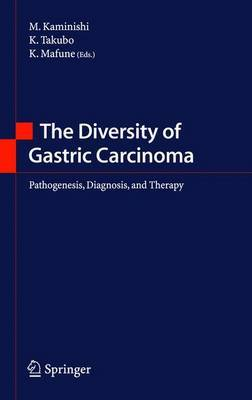 The Diversity of Gastric Carcinoma: Pathogenesis, Diagnosis and Therapy