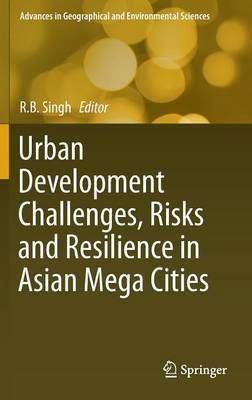 Urban Development Challenges, Risks and Resilience in Asian Mega Cities