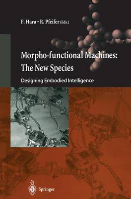 Morpho-Functional Machines: The New Species: Designing Embodied Intelligence