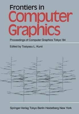 Frontiers in Computer Graphics: Proceedings of Computer Graphics Tokyo '84