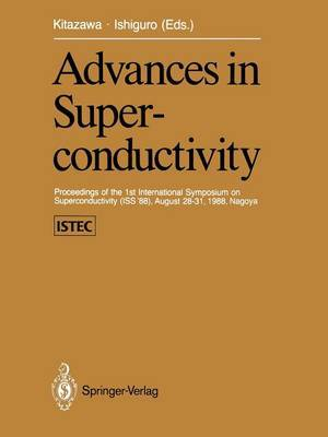 Advances in Superconductivity: Proceedings of the 1st International Symposium on Superconductivity (ISS '88), August 28-31, 1988, Nagoya