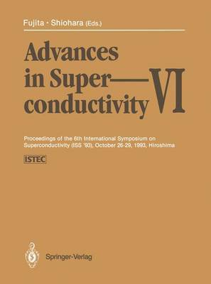 Advances in Superconductivity vi: Proceedings of the 6th International Symposium on Superconductivity (ISS '93), October 26-29, 1993, Hiroshima: Volumes 1 and 2