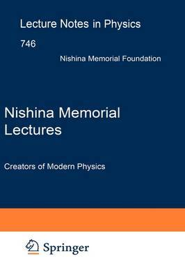 Nishina Memorial Lectures: Creators of Modern Physics