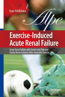 Exercise-Induced Acute Renal Failure: Acute Renal Failure with Severe Loin Pain and Patchy Renal Ischemia After Anaerobic Exercise