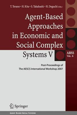 Agent-Based Approaches in Economic and Social Complex Systems: Post-proceedings of the AESCS International Workshop 2007: V
