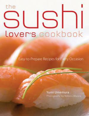 The Sushi Lover's Cookbook: 85 Delicious Recipes for Every Occasion
