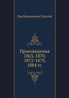 Proizvedeniya 1863, 1870, 1872-1879, 1884 Gg.