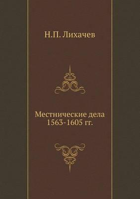 Mestnicheskie Dela 1563-1605 Gg.